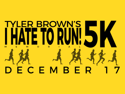 Calling all runners, walkers, and sponsors! Announcing Tyler Brown's I HATE TO RUN Memorial 5k